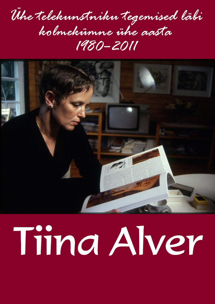Tiina Alver – ühe telekunstniku tegemised läbi kolmekümne ühe aasta